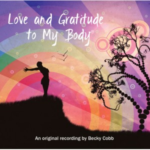 Love and Gratitude to My Body meditation CD by Becky Cobb